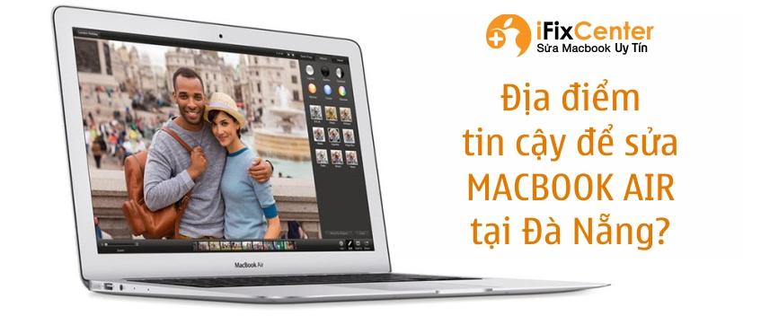 Địa điểm nào tin cậy để sửa MACBOOK AIR tại Đà Nẵng